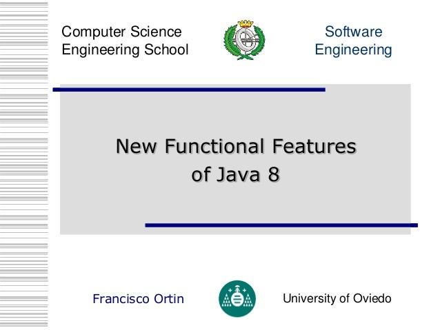 Software Engineering Computer Science Engineering School Francisco Ortin University of Oviedo New Functional Features of J...