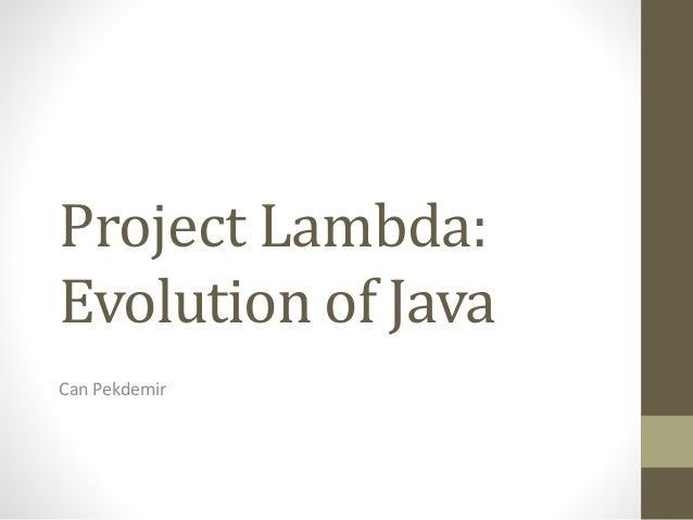 Project Lambda: Evolution of Java Can Pekdemir