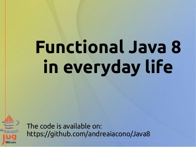 Functional Java 8  in everyday life  The code is available on:  https://github.com/andreaiacono/Java8