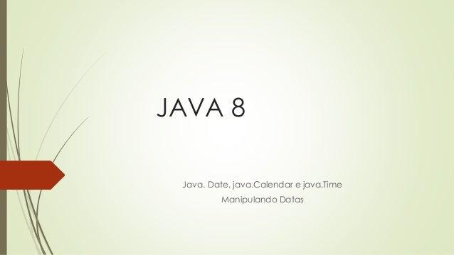 JAVA 8 Java. Date, java.Calendar e java.Time Manipulando Datas