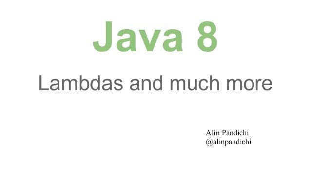 Java 8 Lambdas and much more Alin Pandichi @alinpandichi