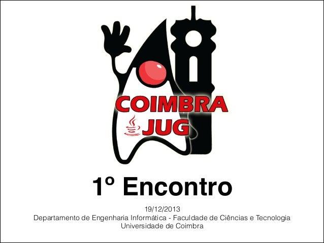 1º Encontro 19/12/2013 Departamento de Engenharia Informática - Faculdade de Ciências e Tecnologia Universidade de Coimbra