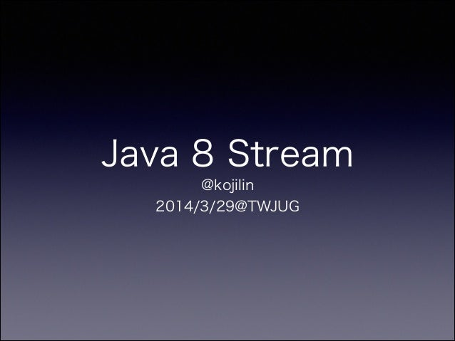 Java 8 Stream @kojilin 2014/3/29@TWJUG