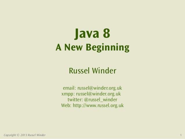 Java 8                                 A New Beginning                                     Russel Winder                  ...