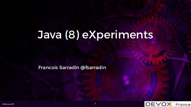 #DevoxxFR Java (8) eXperiments Francois Sarradin @fsarradin 1