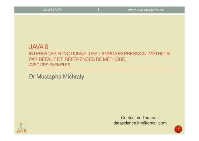 JAVA8 INTERFACES FONCTIONNELLES, LAMBDAEXPRESSION, MÉTHODE PAR DÉFAUTET RÉFÉRENCES DE MÉTHODE, AVEC DES EXEMPLES Dr Mustap...