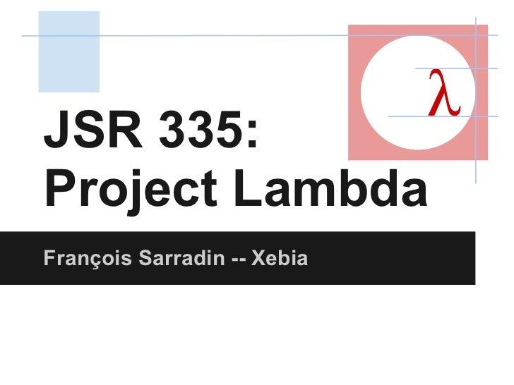 JSR 335:                             λProject LambdaFrançois Sarradin -- Xebia