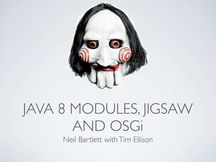 JAVA 8 MODULES, JIGSAW       AND OSGi     Neil Bartlett with Tim Ellison