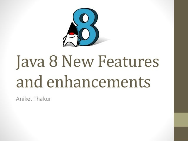 Java 8 New Features and enhancements Aniket Thakur