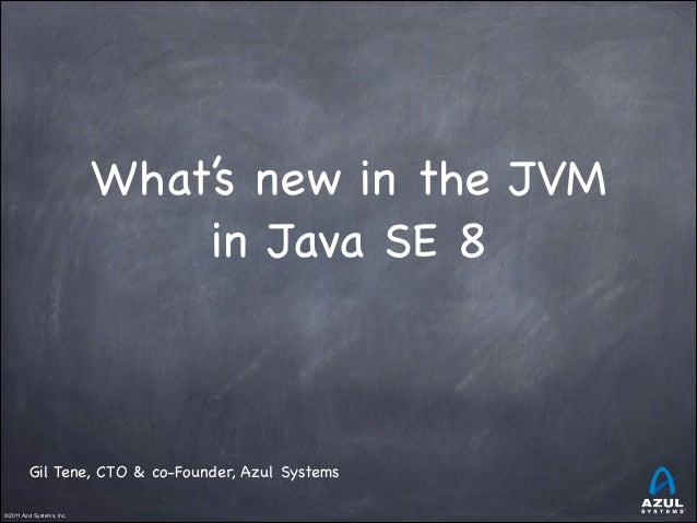 ©2011 Azul Systems, Inc.           What's new in the JVM in Java SE 8 Gil Tene, CTO & co-Founder, Azul Systems