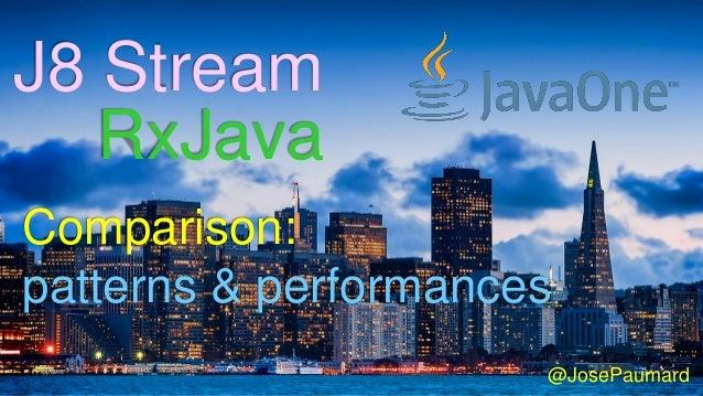 @JosePaumard RxJava J8 Stream Comparison: patterns & performances