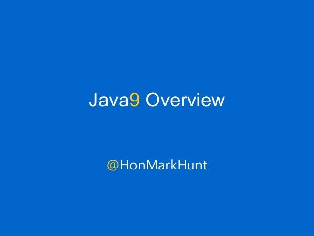 Java9 Overview @HonMarkHunt