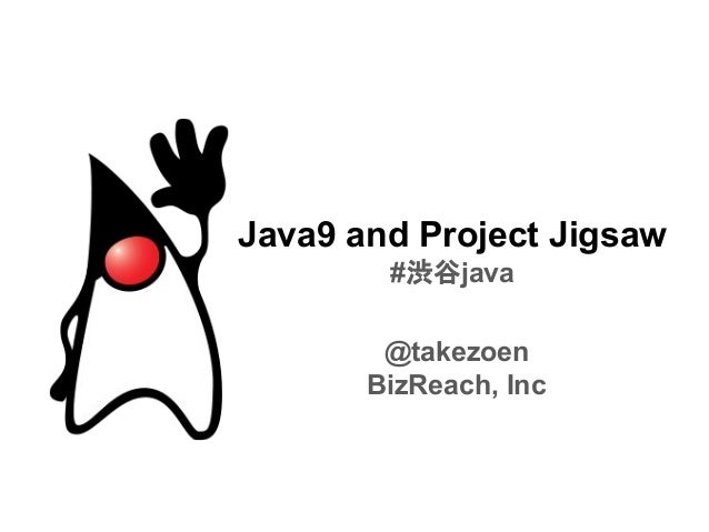 Java9 and Project Jigsaw #渋谷java @takezoen BizReach, Inc