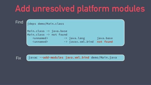 javac --add-modules java.xml.bind demo/Main.java Add unresolved platform modules java --add-modules java.xml.bind demo/Mai...