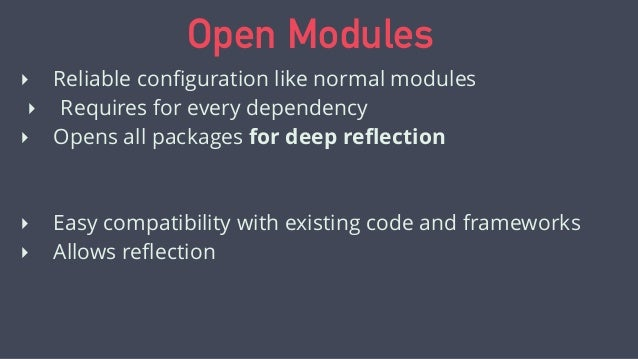Open Packages Opens the package for deep reflection, but not compile time access A package can be both open and exported