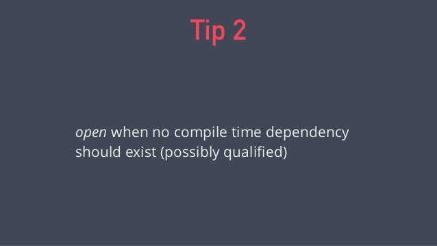 Tip 4 Use open modules for framework compatibility Fine tune open later