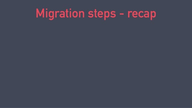 Migration steps - recap ‣ Migrate to Java 9 using classpath only ‣ Create a module around your whole app