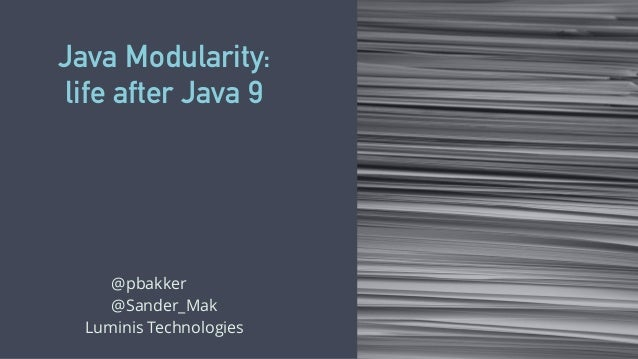 Java Modularity: life after Java 9 @pbakker sdd @Sander_Mak Luminis Technologies