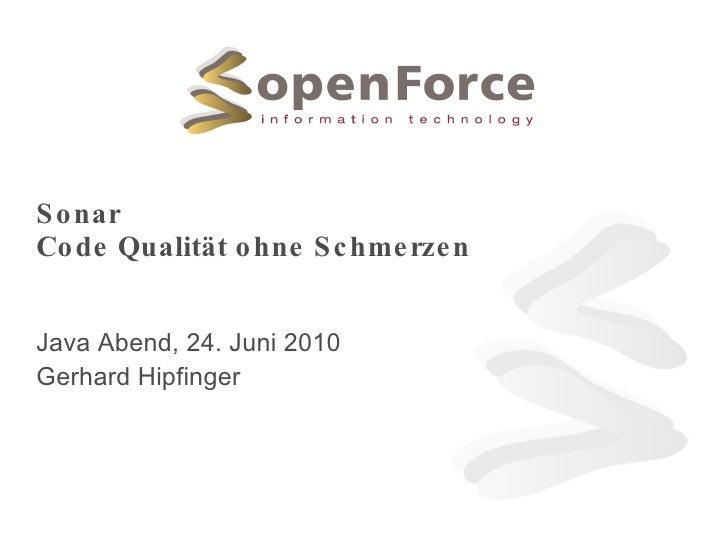 Sonar Code Qualität ohne Schmerzen Java Abend, 24. Juni 2010 Gerhard Hipfinger