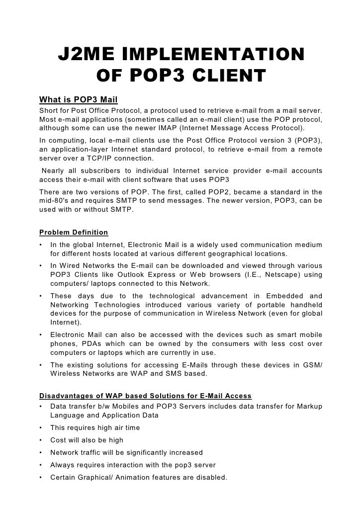 J2ME IMPLEMENTATION          OF POP3 CLIENT What is POP3 Mail Short for Post Office Protocol, a protocol used to retrieve ...