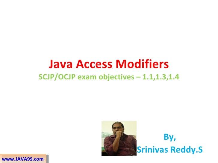 Java Access Modifiers            SCJP/OCJP exam objectives – 1.1,1.3,1.4                                              By, ...
