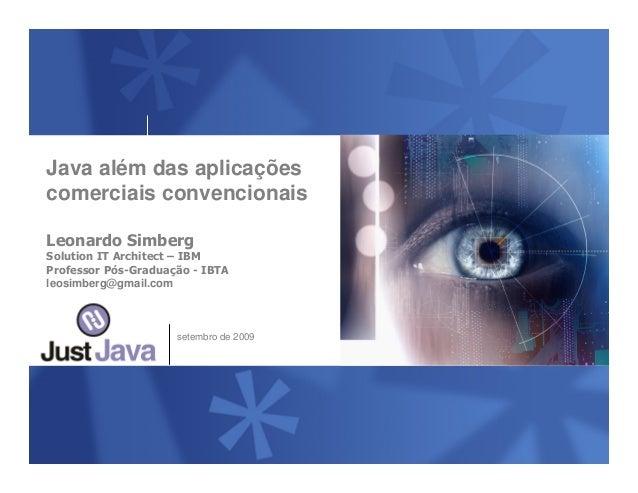v setembro de 2009 Java além das aplicações comerciais convencionais Leonardo Simberg Solution IT Architect – IBM Professo...