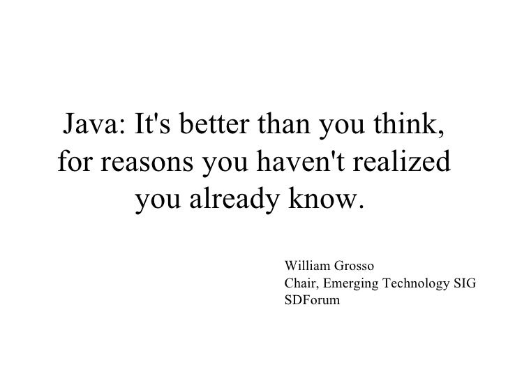 Java: It's better than you think, for reasons you haven't realized you already know.  William Grosso Chair, Emerging Techn...