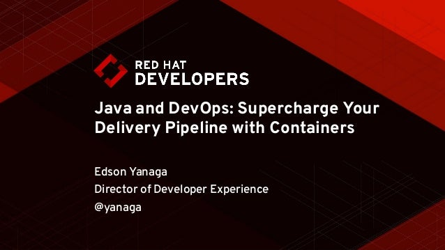 Java and DevOps: Supercharge Your Delivery Pipeline with Containers Edson Yanaga Director of Developer Experience @yanaga
