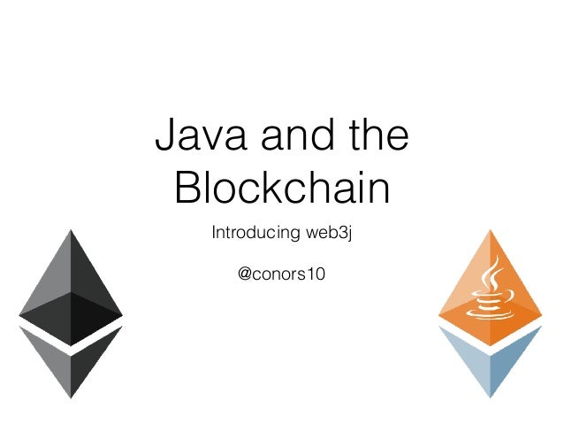 Java and the Blockchain Introducing web3j @conors10