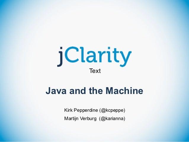 TextJava and the Machine   Kirk Pepperdine (@kcpeppe)   Martijn Verburg (@karianna)