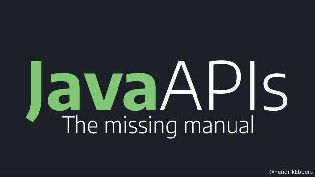 Java APIs - the missing manual Slide 2