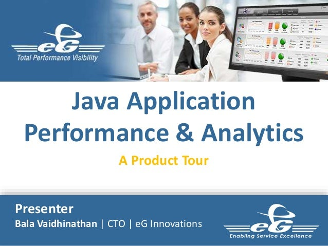 Java Application  Performance & Analytics  A Product Tour  Presenter  Bala Vaidhinathan | CTO | eG Innovations