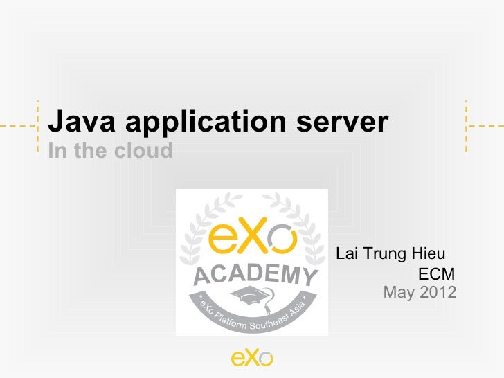 Java application serverIn the cloud                   Lai Trung Hieu                              ECM                     ...