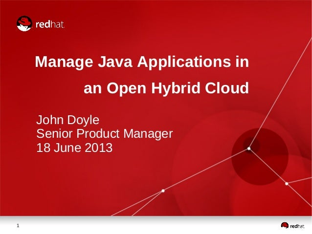 1 Manage Java Applications in an Open Hybrid Cloud John Doyle Senior Product Manager 18 June 2013
