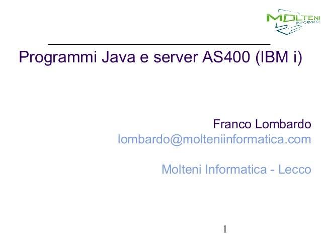 Programmi Java e server AS400 (IBM i)  Franco Lombardo lombardo@molteniinformatica.com Molteni Informatica - Lecco  1