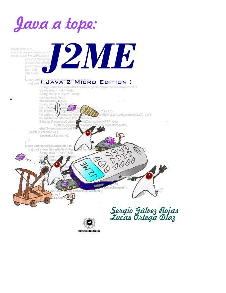 Java a tope:      J2ME    ( Java 2 Micro Edition )                          Sergio Gálvez Rojas                      Lucas...