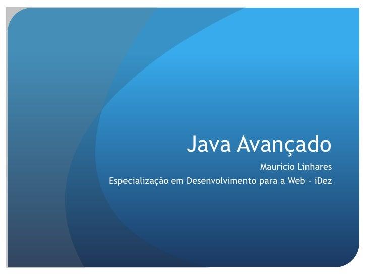 Java Avançado<br />Maurício Linhares<br />Especialização em Desenvolvimento para a Web - iDez<br />