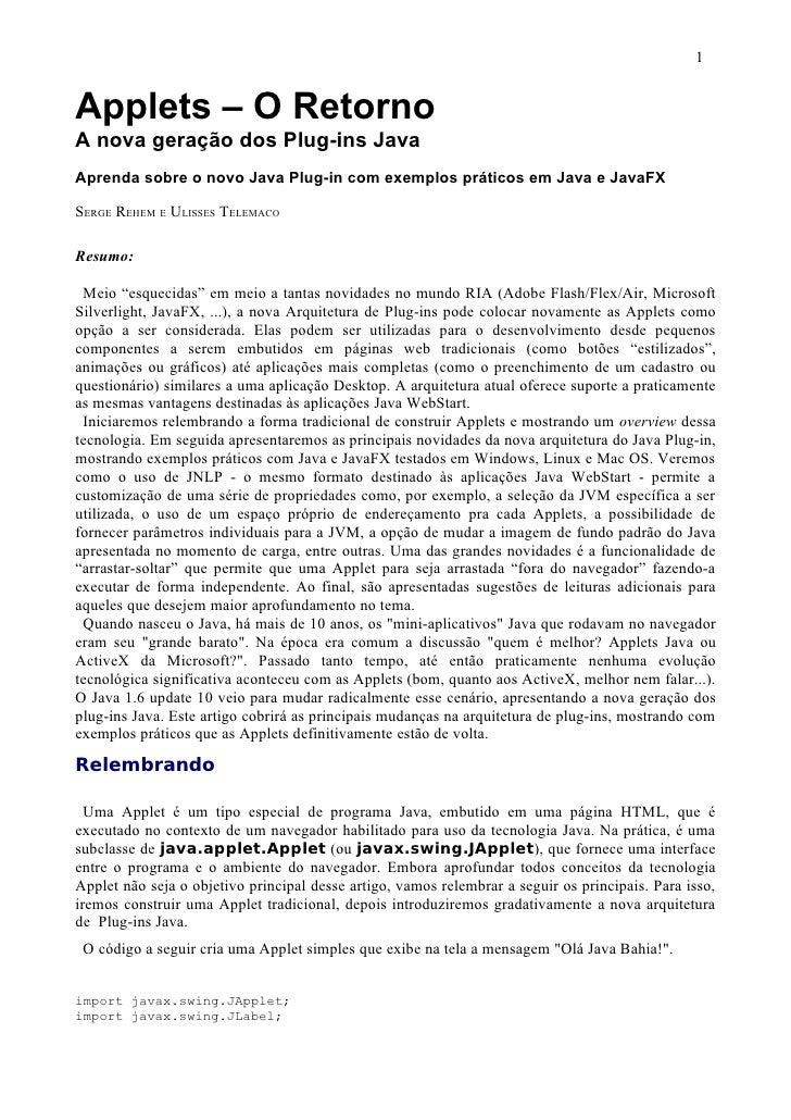 1   Applets – O Retorno A nova geração dos Plug-ins Java Aprenda sobre o novo Java Plug-in com exemplos práticos em Java e...