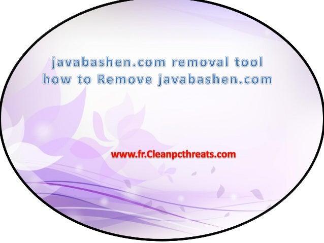 À propos de javabashen.com  javabashen.com est classé comme un programme indésirable qui est développé par les cyber-crimi...