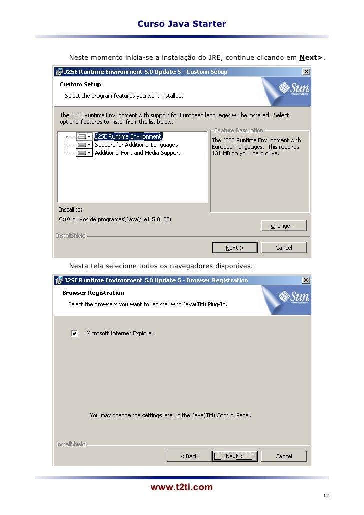 Curso Java StarterNeste momento inicia-se a instalação do JRE, continue clicando em Next>.Nesta tela selecione todos os na...