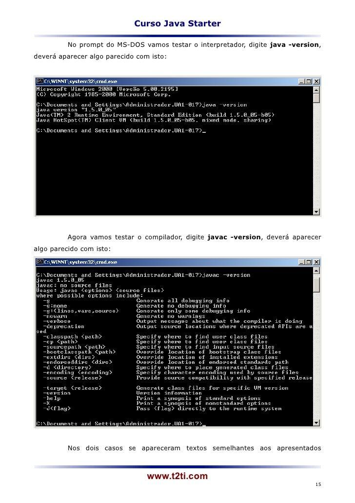 Curso Java Starter          No prompt do MS-DOS vamos testar o interpretador, digite java -version,deverá aparecer algo pa...