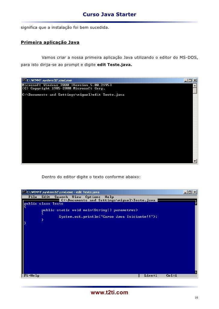 Curso Java Startersignifica que a instalação foi bem sucedida.Primeira aplicação Java          Vamos criar a nossa primeir...