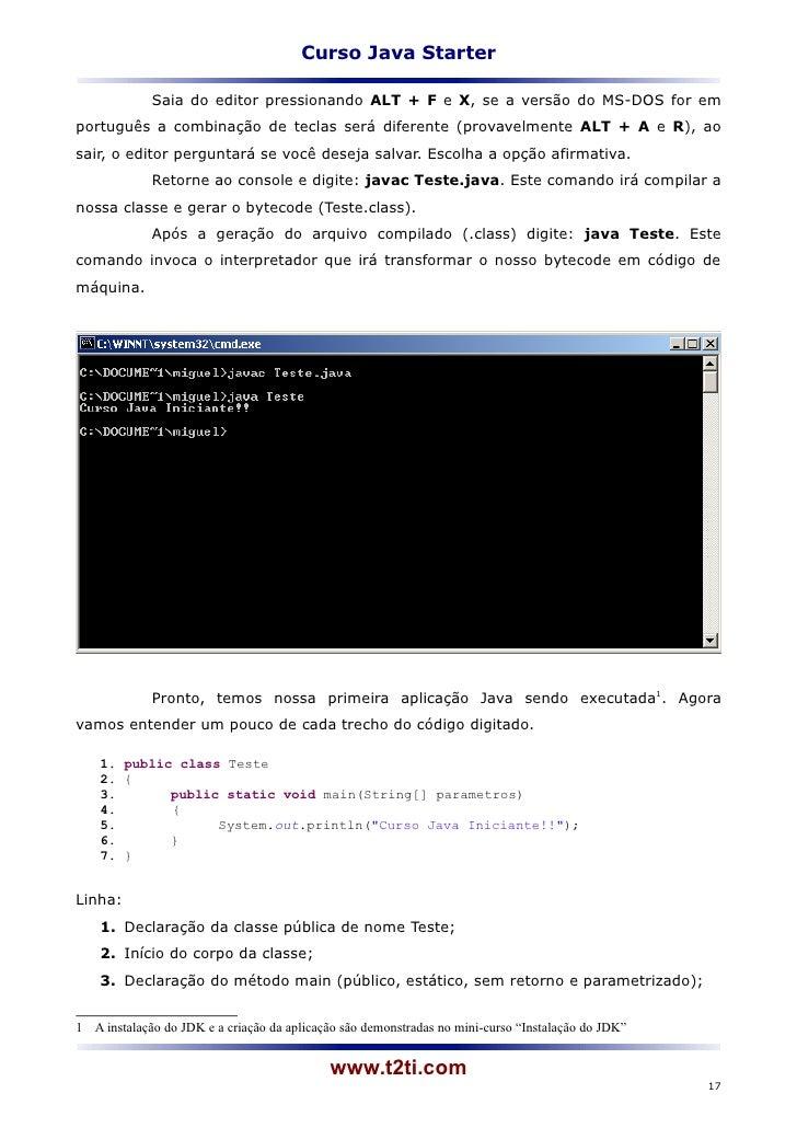 Curso Java Starter             Saia do editor pressionando ALT + F e X, se a versão do MS-DOS for emportuguês a combinação...