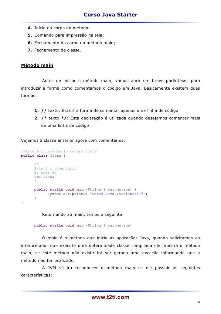 Curso Java Starter    4. Início do corpo do método;    5. Comando para impressão na tela;    6. Fechamento do corpo do mét...