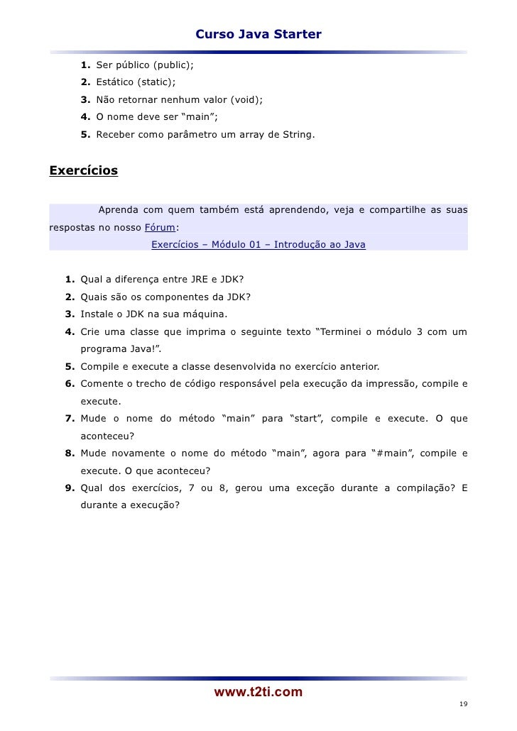 Curso Java Starter     1. Ser público (public);     2. Estático (static);     3. Não retornar nenhum valor (void);     4. ...