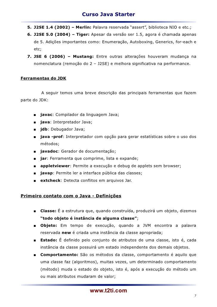 """Curso Java Starter   5. J2SE 1.4 (2002) – Merlin: Palavra reservada """"assert"""", biblioteca NIO e etc.;   6. J2SE 5.0 (2004) ..."""