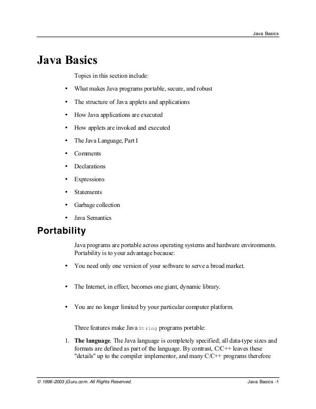 Java Basics  Java Basics Topics in this section include: •  What makes Java programs portable, secure, and robust  •  The ...