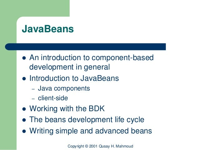 JavaBeans   An introduction to component-based    development in general   Introduction to JavaBeans    –   Java compone...