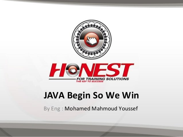 JAVA Begin So We Win By Eng : Mohamed Mahmoud Youssef