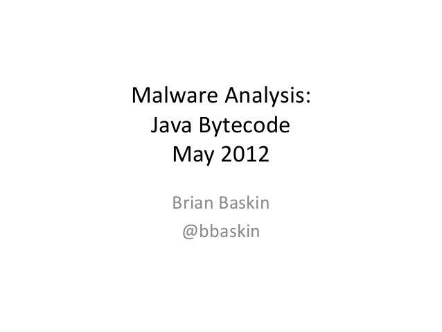 Malware Analysis:Java BytecodeMay 2012Brian Baskin@bbaskin